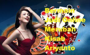 Bermain Judi Online Merubah Kisah Ariyanto